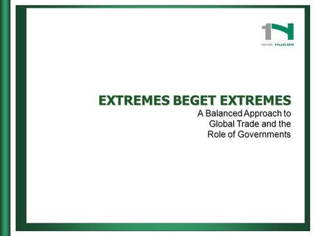 EXTREMES BEGET EXTREMES A Balanced Approach to Global Trade and the Role of Governments.