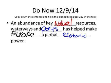 Do Now 12/9/14 An abundance of key _________resources, waterways and ________ has helped make ____________ a global _____________ power. Copy down the.