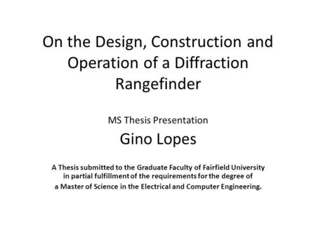 On the Design, Construction and Operation of a Diffraction Rangefinder MS Thesis Presentation Gino Lopes A Thesis submitted to the Graduate Faculty of.