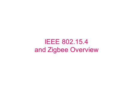 IEEE 802.15.4 and Zigbee Overview. Topics 802.15.4 ZigBee Competing Technologies Products Some Motorola Projects Slide 2Joe Dvorak, Motorola9/27/05.