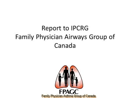 Report to IPCRG Family Physician Airways Group of Canada.