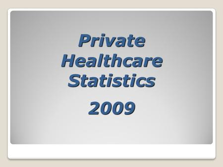Private Healthcare Statistics 2009. Private Hospitals No. of BedsSpecialty American Hospital121General Al Raffa Hospital10Maternity & Surgery Belhoul.