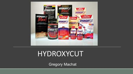 Gregory Machat HYDROXYCUT. Reasons Why Hydroxycut Attracts Consumers The active ingredients are natural plant extracts ◦Lady's Mantle, Wild Olive, Komijn,