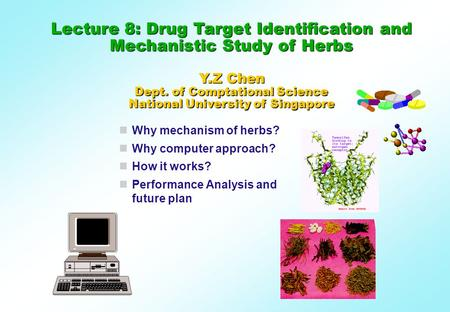 Why mechanism of herbs? Why computer approach? How it works? Performance Analysis and future plan Lecture 8: Drug Target Identification and Mechanistic.