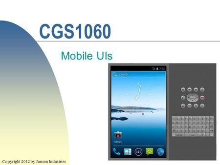 1 CGS1060 Mobile UIs Copyright 2012 by Janson Industries.