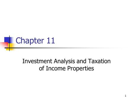 1 Chapter 11 Investment Analysis and Taxation of Income Properties.