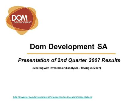 Dom Development SA Presentation of 2nd Quarter 2007 Results  (Meeting with investors.