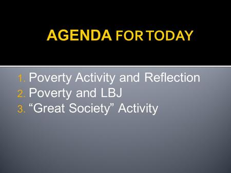 "1. Poverty Activity and Reflection 2. Poverty and LBJ 3. ""Great Society"" Activity."