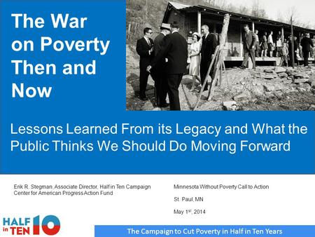 The Campaign to Cut Poverty in Half in Ten Years The War on Poverty Then and Now Lessons Learned From its Legacy and What the Public Thinks We Should Do.