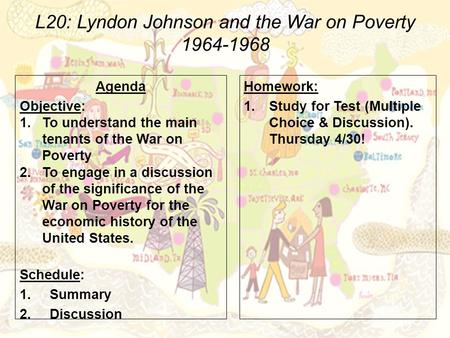 L20: Lyndon Johnson and the War on Poverty 1964-1968 Agenda Objective: 1.To understand the main tenants of the War on Poverty 2.To engage in a discussion.