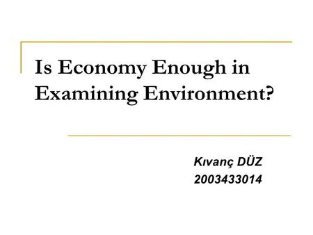 Is Economy Enough in Examining Environment? Kıvanç DÜZ 2003433014.