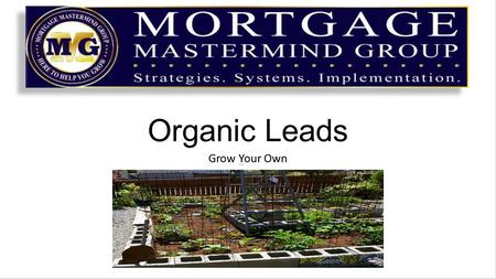 Organic Leads Grow Your Own. 97% of Home Buyers begin there search online It stands to reason those same people are searching all aspects of the home.