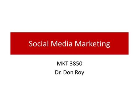 Social Media Marketing MKT 3850 Dr. Don Roy. Social Media 101.