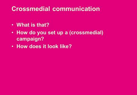 What is that? How do you set up a (crossmedial) campaign? How does it look like? Crossmedial communication.