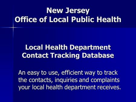 Local Health Department Contact Tracking Database An easy to use, efficient way to track the contacts, inquiries and complaints your local health department.