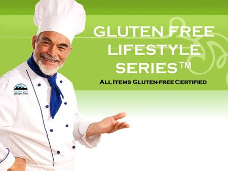 GLUTEN FREE LIFESTYLE SERIES ™ All Items Gluten-free Certified.