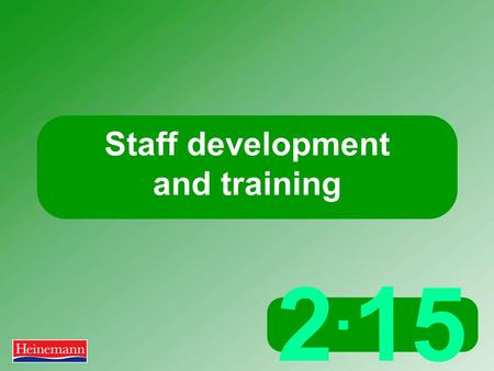 2. 15 Staff development and training. 2.15 Staff development and training What is 'training and development'? Training relates to job specific skills.