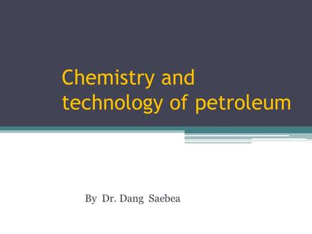 Chemistry and technology of petroleum By Dr. Dang Saebea.