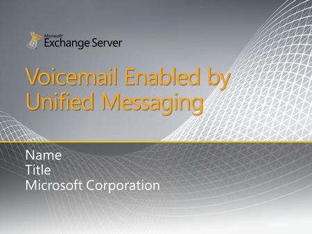 Voicemail Enabled by Unified Messaging Name Title Microsoft Corporation.