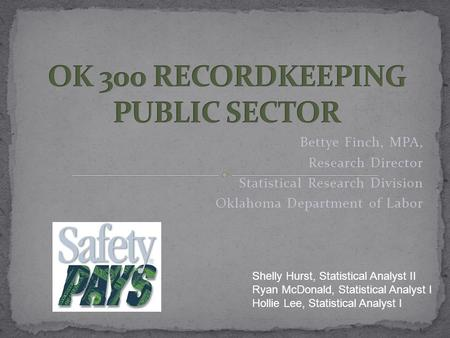 Bettye Finch, MPA, Research Director Statistical Research Division Oklahoma Department of Labor Shelly Hurst, Statistical Analyst II Ryan McDonald, Statistical.