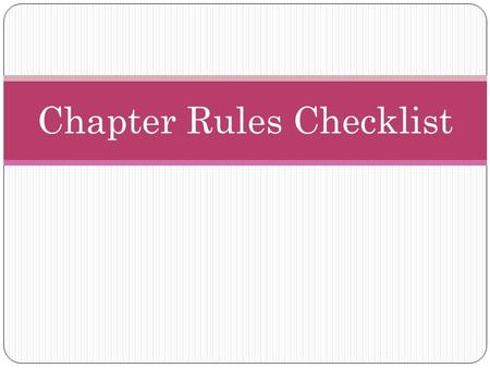 Chapter Rules Checklist. Article I.Name (Chapter name assigned by State Organization) Article II.Object/Purpose Chapter objectives include promotion of.