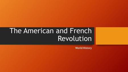 The American and French Revolution World History.