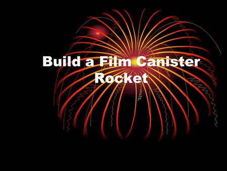 Build a Film Canister Rocket. What you will need One empty 35mm plastic film canister and lid One fizzing antacid tablet (such as Alka-Seltzer Water Safety.