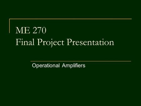 ME 270 Final Project Presentation Operational Amplifiers.