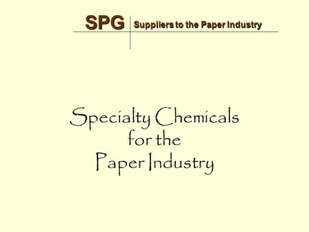 Suppliers to the Paper Industry SPG SPG Specialty Chemicals for the Paper Industry.