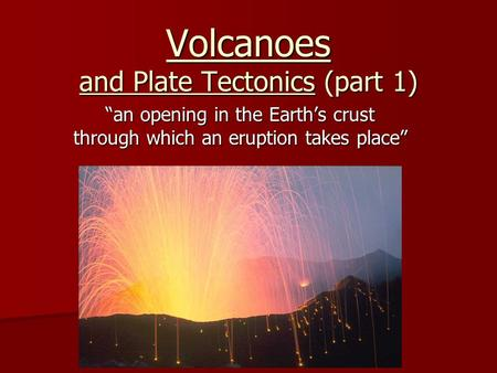 Volcanoes and Plate Tectonics (part 1)