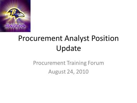 Procurement Analyst Position Update Procurement Training Forum August 24, 2010.