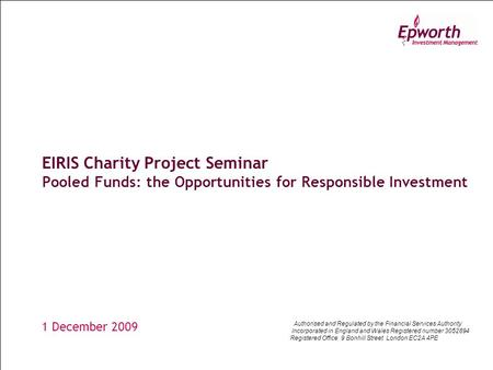 EIRIS Charity Project Seminar Pooled Funds: the Opportunities for Responsible Investment 1 December 2009 Authorised and Regulated by the Financial Services.