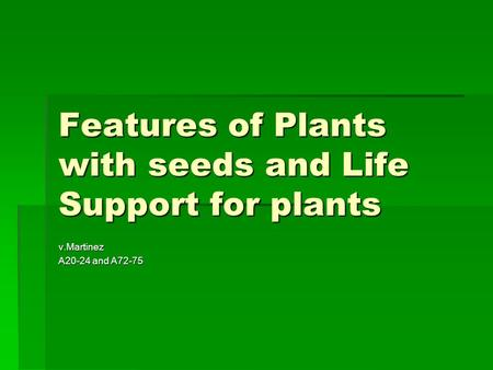 Features of Plants with seeds and Life Support for plants v.Martinez A20-24 and A72-75.