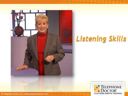 © Telephone Doctor, Inc. | www.telephonedoctor.com Listening Skills.