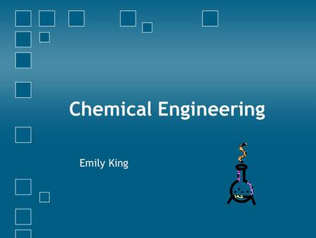 Chemical Engineering Emily King.