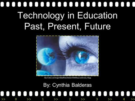 >>0 >>1 >> 2 >> 3 >> 4 >> Technology in Education Past, Present, Future By: Cynthia Balderas