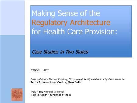 Case Studies in Two States Making Sense of the Regulatory Architecture for Health Care Provision: Case Studies in Two States May 24, 2011 National Policy.