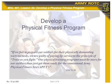 "MSL 401, Lesson 2b: Develop a Physical Fitness Program Rev. 15 Apr 2005Slide 1 of 18 Develop a Physical Fitness Program ""If we fail to prepare our soldiers."