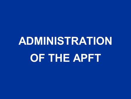 ADMINISTRATION OF THE APFT. Terminal Learning Objective ACTION:Develop individual and unit physical fitness training programs. CONDITIONS: Given FM 21-20,