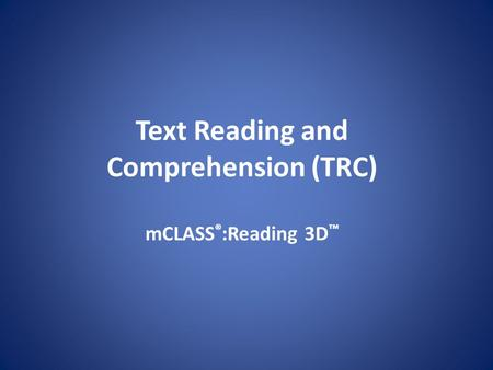 Text Reading and Comprehension (TRC) mCLASS®:Reading 3D™