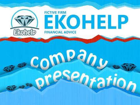 ABOUT THE COMPANY Fictive firm Ekohelp, s. r. o., started working in October 2014 and its main activity is providing services of ekonomical counseling.