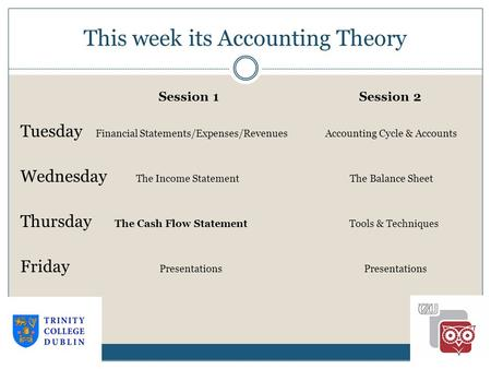 This week its Accounting Theory 1-1 Session 1 Session 2 Tuesday Financial Statements/Expenses/Revenues Accounting Cycle & Accounts Wednesday The Income.