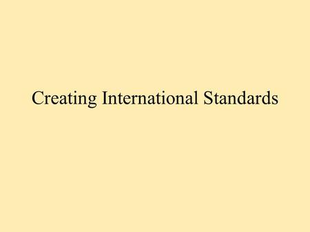 "Creating International Standards. What does ""standard"" mean? When, cultural differences and traditions notwithstanding, States agree to common rules,"