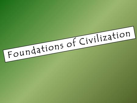 Foundations of <strong>Civilization</strong>. Scientist believe that humans first appeared over two million years ago. It is also suggested that the first humans were.