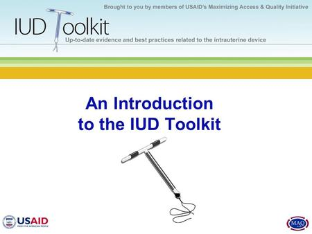 An Introduction to the IUD Toolkit. What does the IUD Toolkit provide? Comprehensive, standardized, scientifically- accurate, and evidence-based information.