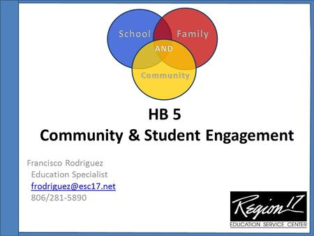 HB 5 Community & Student Engagement Francisco Rodriguez Education Specialist 806/281-5890.