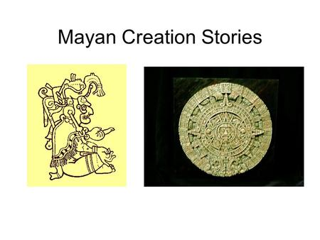 Mayan Creation Stories. The Mayan World Mayan Sacred Time.