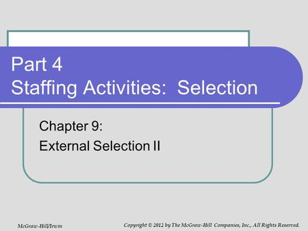 Part 4 Staffing Activities: Selection Chapter 9: External Selection II McGraw-Hill/Irwin Copyright © 2012 by The McGraw-Hill Companies, Inc., All Rights.