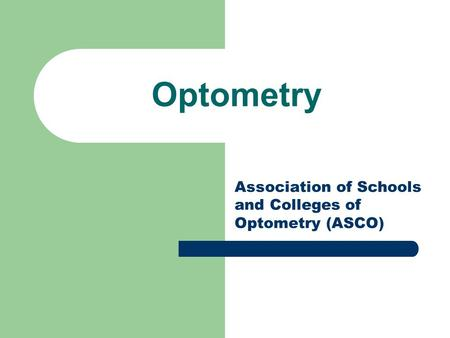 Optometry Association of Schools and Colleges of Optometry (ASCO)