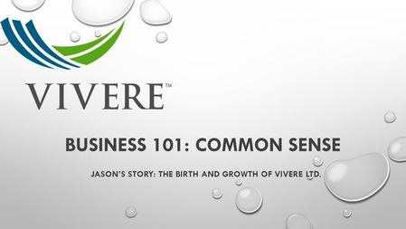 BUSINESS 101: COMMON SENSE JASON'S STORY: THE BIRTH AND GROWTH OF VIVERE LTD.